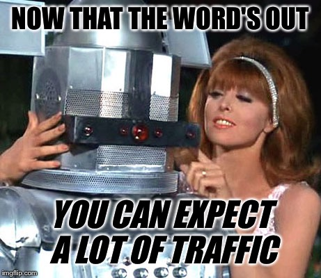 NOW THAT THE WORD'S OUT YOU CAN EXPECT A LOT OF TRAFFIC | made w/ Imgflip meme maker
