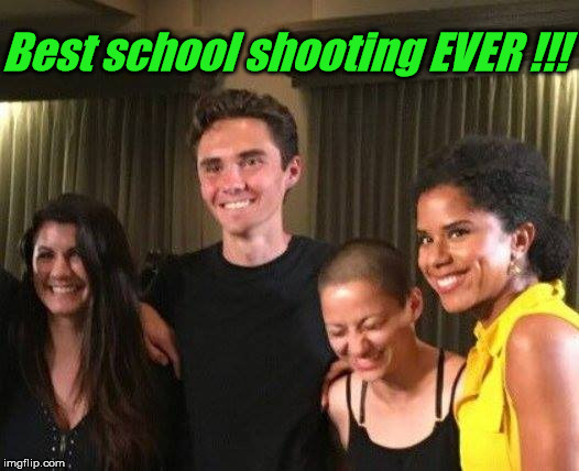 Good School Shooting Fun | Best school shooting EVER !!! | image tagged in that face you make,false flag,crisis actors | made w/ Imgflip meme maker
