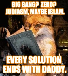 BIG BANG?  ZERO?  JUDIASM, MAYBE ISLAM. EVERY SOLUTION ENDS WITH DADDY. | made w/ Imgflip meme maker