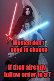 Women don't need to change If they already follow order to a T | made w/ Imgflip meme maker