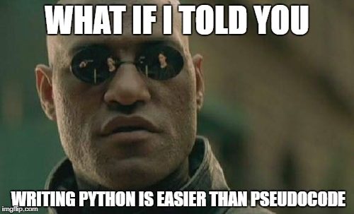 Matrix Morpheus | WHAT IF I TOLD YOU WRITING PYTHON IS EASIER THAN PSEUDOCODE | image tagged in memes,matrix morpheus,python,programming,algorithms,pseudo | made w/ Imgflip meme maker
