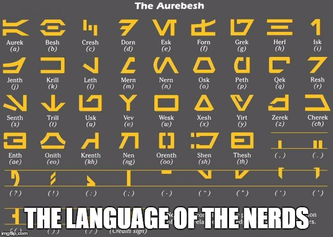 Aurebesh: The Nerd Language | THE LANGUAGE OF THE NERDS | image tagged in nerds,language,hahahaha | made w/ Imgflip meme maker