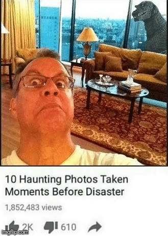 Oh crap | image tagged in godzilla,10 photos taken before disaster | made w/ Imgflip meme maker