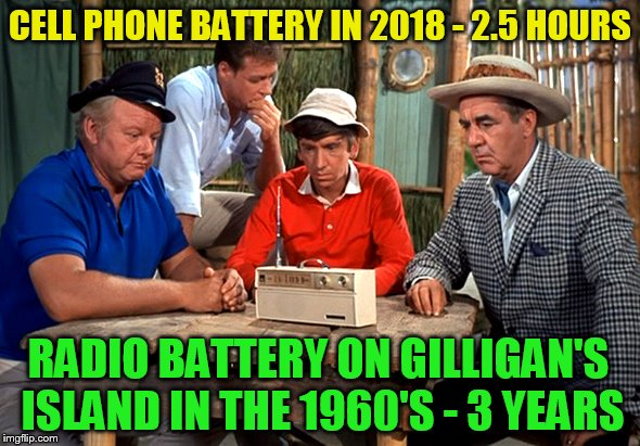 Gilligan's Island Week (From March 5th to 12th) A DrSarcasm Event  | CELL PHONE BATTERY IN 2018 - 2.5 HOURS RADIO BATTERY ON GILLIGAN'S ISLAND IN THE 1960'S - 3 YEARS | image tagged in memes,gilligans island week,gilligan's island,cell phone,radio,battery life | made w/ Imgflip meme maker