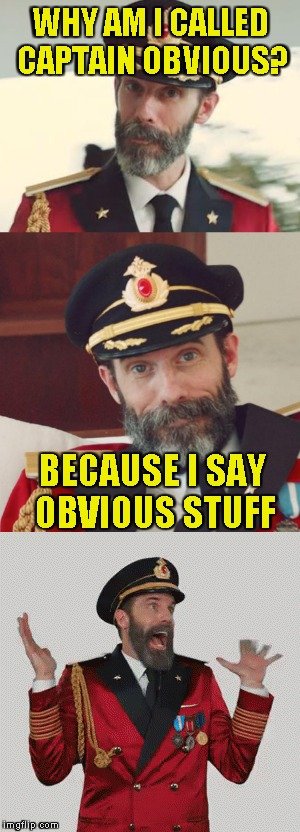 And we all love him because of that! | WHY AM I CALLED CAPTAIN OBVIOUS? BECAUSE I SAY OBVIOUS STUFF | image tagged in memes,captain obvious,bad puns,funny,powermetalhead,bad pun | made w/ Imgflip meme maker