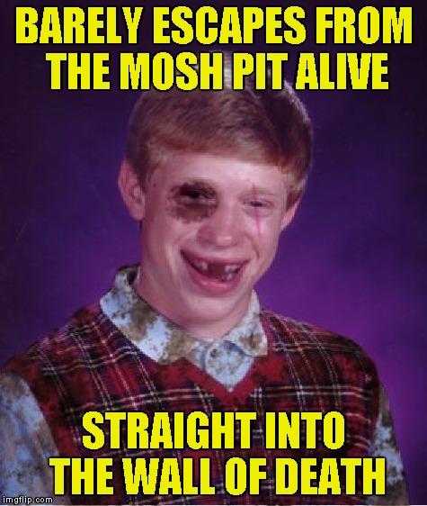 BARELY ESCAPES FROM THE MOSH PIT ALIVE STRAIGHT INTO THE WALL OF DEATH | made w/ Imgflip meme maker