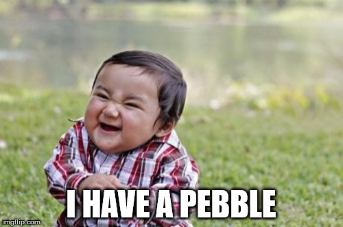 Evil Toddler Meme | I HAVE A PEBBLE | image tagged in memes,evil toddler | made w/ Imgflip meme maker
