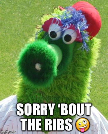 Philli Phanatic | SORRY 'BOUT THE RIBS  | image tagged in philli phanatic | made w/ Imgflip meme maker