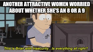 ANOTHER ATTRACTIVE WOMEN WORRIED ABOUT WHETHER SHE'S AN 8 OR A 9 | made w/ Imgflip meme maker