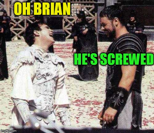 laughing | OH BRIAN HE'S SCREWED | image tagged in laughing | made w/ Imgflip meme maker