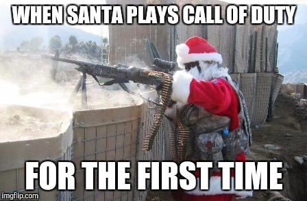Hohoho Meme | WHEN SANTA PLAYS CALL OF DUTY FOR THE FIRST TIME | image tagged in memes,hohoho | made w/ Imgflip meme maker