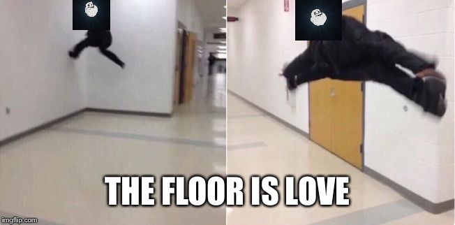 floor is lava | THE FLOOR IS LOVE | image tagged in floor is lava | made w/ Imgflip meme maker