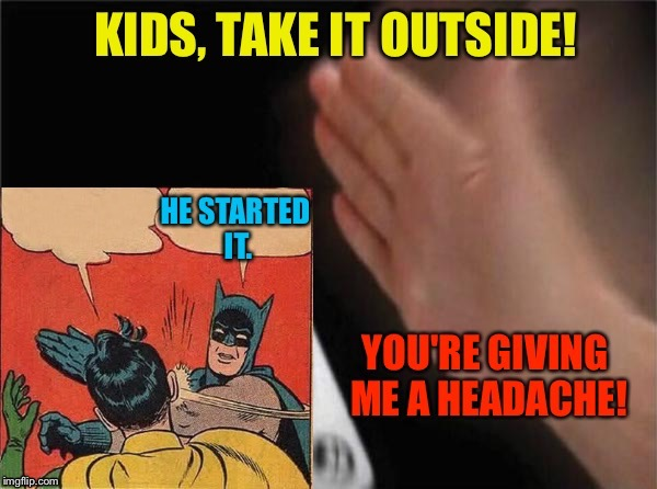 Alfred's annoyed. | . | image tagged in blank nut button,batman slapping robin,memes,funny | made w/ Imgflip meme maker