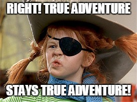 RIGHT! TRUE ADVENTURE STAYS TRUE ADVENTURE! | made w/ Imgflip meme maker
