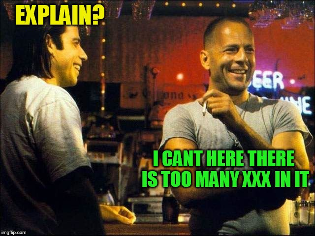 laughing | EXPLAIN? I CANT HERE THERE IS TOO MANY XXX IN IT | image tagged in laughing | made w/ Imgflip meme maker