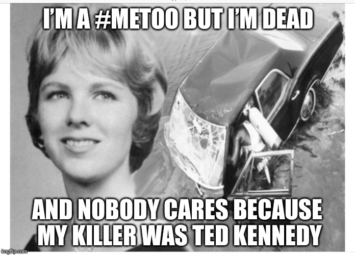 Mary Jo Kopechne was not just abused. She was murdered. | I'M A #METOO BUT I'M DEAD AND NOBODY CARES BECAUSE MY KILLER WAS TED KENNEDY | image tagged in mary jo kopechne,ted kennedy,protect the name,democrats,memes | made w/ Imgflip meme maker