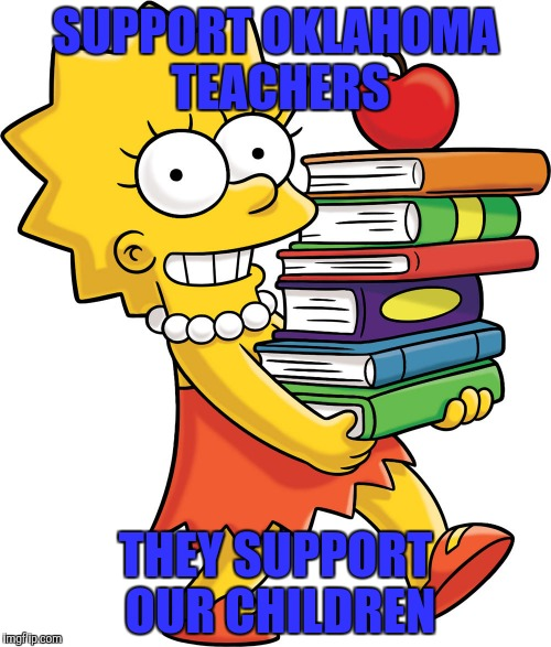 Lisa Simpson LS | SUPPORT OKLAHOMA TEACHERS THEY SUPPORT OUR CHILDREN | image tagged in lisa simpson ls | made w/ Imgflip meme maker