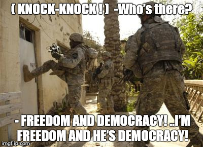 Fredom & democracy is coming | ( KNOCK-KNOCK ! )  -Who's there? - FREEDOM AND DEMOCRACY! ..I'M FREEDOM AND HE'S DEMOCRACY! | image tagged in fredom  democracy is coming | made w/ Imgflip meme maker