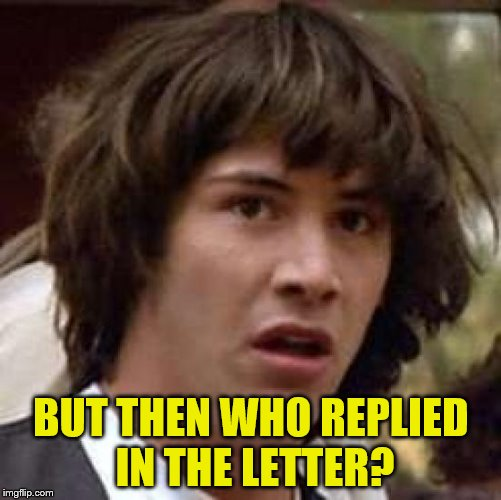 BUT THEN WHO REPLIED IN THE LETTER? | made w/ Imgflip meme maker