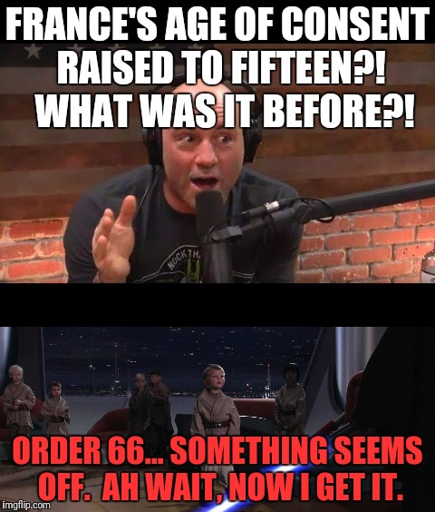 FRANCE'S AGE OF CONSENT RAISED TO FIFTEEN?!  WHAT WAS IT BEFORE?! ORDER 66... SOMETHING SEEMS OFF.  AH WAIT, NOW I GET IT. | image tagged in france,the sixth sense,oh no you didn't | made w/ Imgflip meme maker