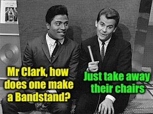 How to make an American Bandstand (Music Week! March 5th to 11th, a Phantasmemegoric & thecoffeemaster Event) | Mr Clark, how does one make a Bandstand? Just take away their chairs | image tagged in memes,bad pun,dick clark,music week | made w/ Imgflip meme maker