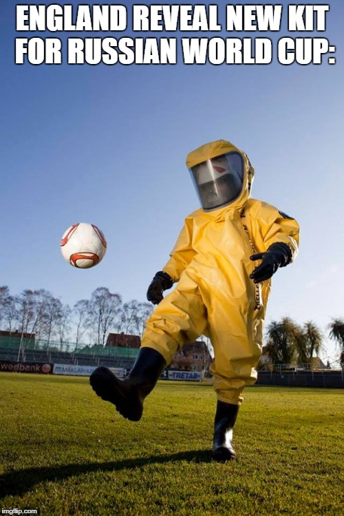 ENGLAND REVEAL NEW KIT FOR RUSSIAN WORLD CUP: | image tagged in poison | made w/ Imgflip meme maker