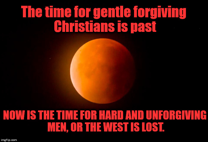 Fight Back | The time for gentle forgiving Christians is past NOW IS THE TIME FOR HARD AND UNFORGIVING MEN, OR THE WEST IS LOST. | image tagged in islam,jihad,europe,islamic terrorism | made w/ Imgflip meme maker