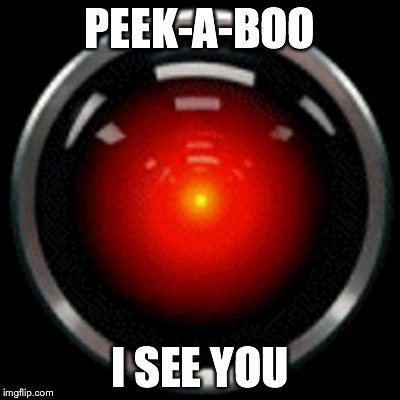 HAL 9000 | PEEK-A-BOO I SEE YOU | image tagged in hal 9000,2001,space odyssey | made w/ Imgflip meme maker