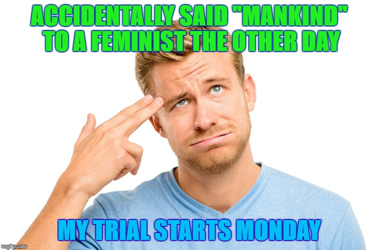 "Stressed Out | ACCIDENTALLY SAID ""MANKIND"" TO A FEMINIST THE OTHER DAY MY TRIAL STARTS MONDAY 