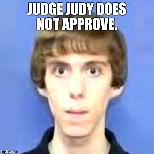 Judge Judy does not approve  | JUDGE JUDY DOES NOT APPROVE. | image tagged in judge judy | made w/ Imgflip meme maker