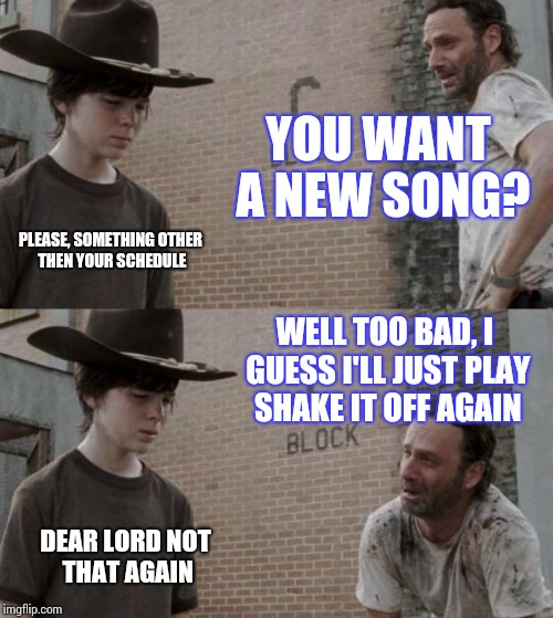 Every radio station ever | YOU WANT A NEW SONG? PLEASE, SOMETHING OTHER THEN YOUR SCHEDULE WELL TOO BAD, I GUESS I'LL JUST PLAY SHAKE IT OFF AGAIN DEAR LORD NOT THAT A | image tagged in memes,rick and carl,music,music week | made w/ Imgflip meme maker