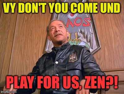 VY DON'T YOU COME UND PLAY FOR US, ZEN?! | made w/ Imgflip meme maker