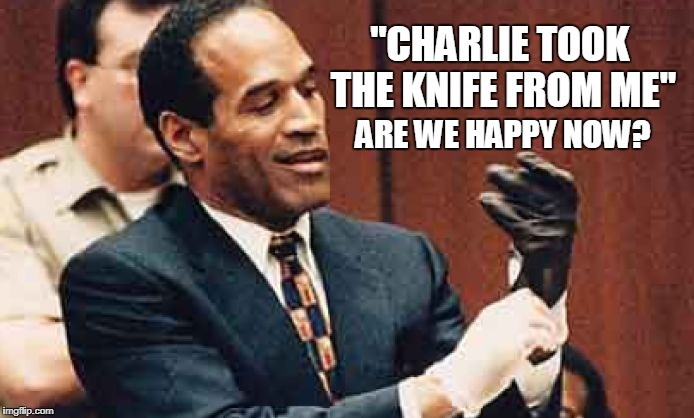 "OJ Simpson | ""CHARLIE TOOK THE KNIFE FROM ME"" ARE WE HAPPY NOW? 