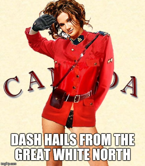 DASH HAILS FROM THE GREAT WHITE NORTH | made w/ Imgflip meme maker