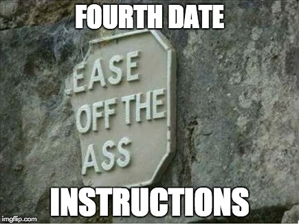 FOURTH DATE INSTRUCTIONS | image tagged in ass | made w/ Imgflip meme maker