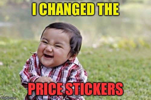 Evil Toddler Meme | I CHANGED THE PRICE STICKERS | image tagged in memes,evil toddler | made w/ Imgflip meme maker