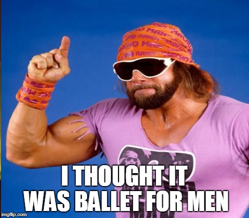 I THOUGHT IT WAS BALLET FOR MEN | made w/ Imgflip meme maker