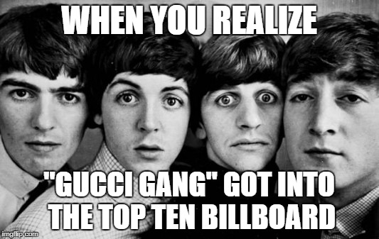 "Meme to end Music week | WHEN YOU REALIZE ""GUCCI GANG"" GOT INTO THE TOP TEN BILLBOARD 