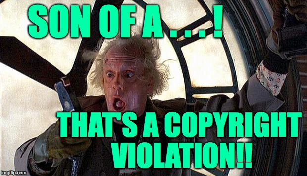 SON OF A . . . ! THAT'S A COPYRIGHT VIOLATION!! | made w/ Imgflip meme maker