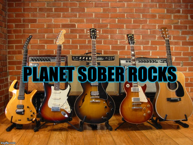 PLANET SOBER ROCKS | image tagged in guitars | made w/ Imgflip meme maker