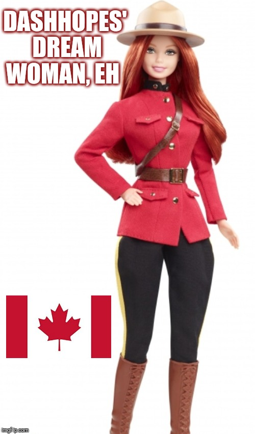 If Dash doesn't want her, I'll take her lol  | DASHHOPES' DREAM WOMAN, EH | image tagged in dashhopes,jbmemegeek,barbie week,barbie,canadians,canada | made w/ Imgflip meme maker