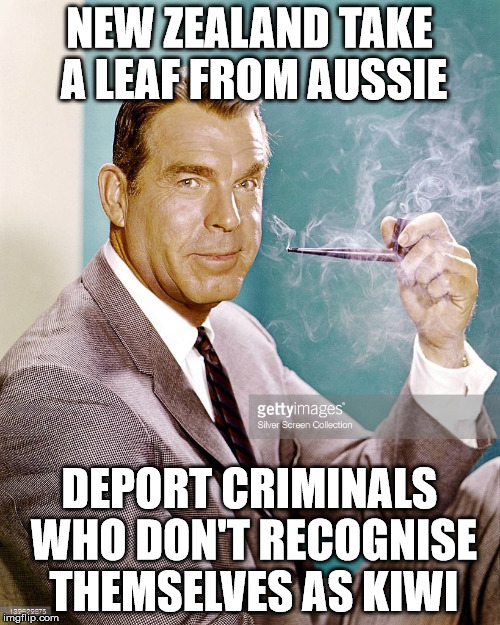 deport criminal | NEW ZEALAND TAKE A LEAF FROM AUSSIE DEPORT CRIMINALS WHO DON'T RECOGNISE THEMSELVES AS KIWI | image tagged in new zealand,australia,deport | made w/ Imgflip meme maker