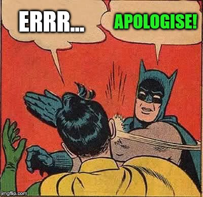 Batman Slapping Robin Meme | ERRR... APOLOGISE! | image tagged in memes,batman slapping robin | made w/ Imgflip meme maker