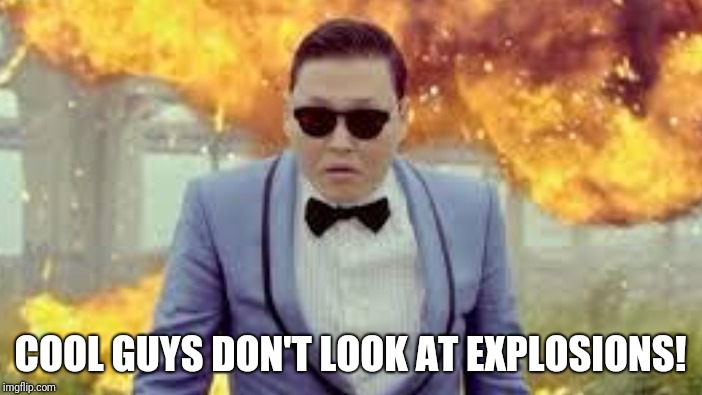 COOL GUYS DON'T LOOK AT EXPLOSIONS! | made w/ Imgflip meme maker