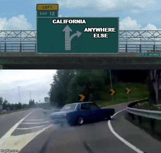 Left Exit 12 Off Ramp Meme | CALIFORNIA ANYWHERE ELSE | image tagged in memes,left exit 12 off ramp | made w/ Imgflip meme maker