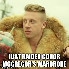 Macklemore Thrift Store | JUST RAIDED CONOR MCGREGOR'S WARDROBE | image tagged in memes,macklemore thrift store,ufc,conor mcgregor,conor,mcgregor | made w/ Imgflip meme maker