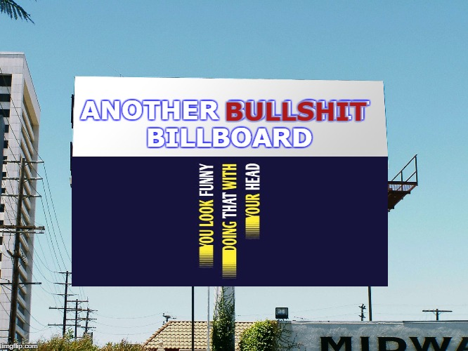 Who do you love? | ANOTHER BULLSHIT BILLBOARD BULLSHIT | image tagged in bills board again gone tomorrow meme if all memes today,could somehow all be,number one | made w/ Imgflip meme maker