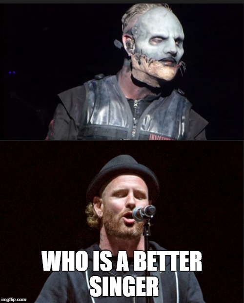 who is better | WHO IS A BETTER SINGER | image tagged in rock | made w/ Imgflip meme maker