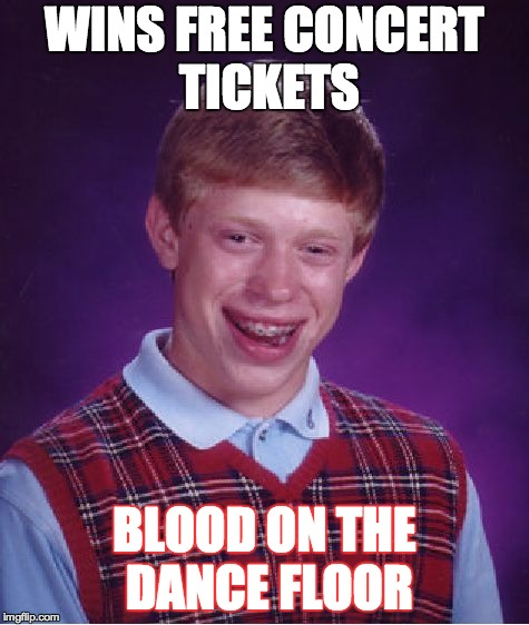 If you don't know who that is, look them up and you'll realize why it would be bad luck! | WINS FREE CONCERT TICKETS BLOOD ON THE DANCE FLOOR | image tagged in memes,bad luck brian,funny,music,blood on the dance floor,music week | made w/ Imgflip meme maker