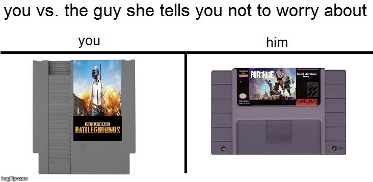 you .vs the guy..... | . | image tagged in memes,fortnite,pubg,nintendo,video games,glad to be back guys | made w/ Imgflip meme maker